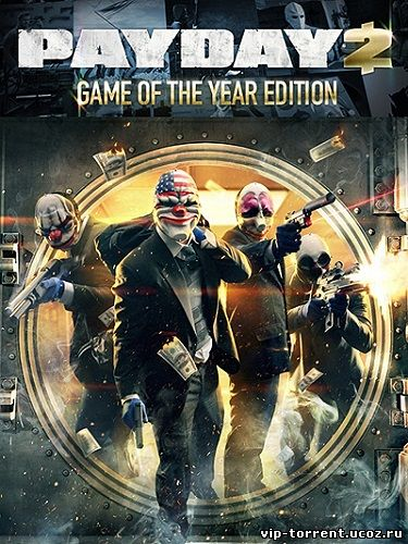 PayDay 2: Game of the Year Edition [v 1.34.4] (2013) PC | RePack