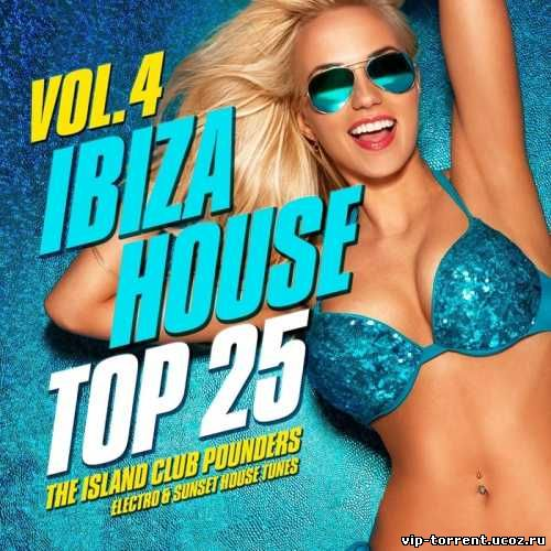 VA - Ibiza House Top 25, Vol. 4 (The Island Club Pounders, Electro and Sunset House Tunes) (2015) MP3