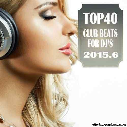 VA - Top 40 Club Beats for Dj's 2015.6 (2015) MP3
